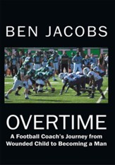 OVERTIME: A Football Coach's Journey from Wounded Child to Becoming a Man - eBook