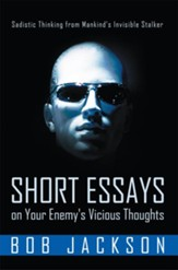 Short Essays on Your Enemy's Vicious Thoughts: Sadistic Thinking from Mankind's Invisible Stalker - eBook