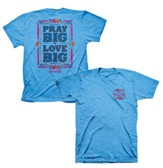 Pray Big, Love Big Shirt, Turquoise Heather, Large