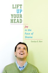 Lift Up Your Head: Joy in the Face of Shame - eBook