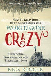 How to Keep Your Head on Straight in a World Gone  Crazy: Developing Discernment for These Last Days