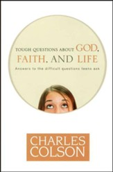 Tough Questions About God, Faith, and Life: Answers to the Difficult Questions Teens Ask