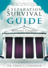 A Separation Survival Guide for Military Couples: Practical Principles for Protecting Your Marriage While Separated - eBook