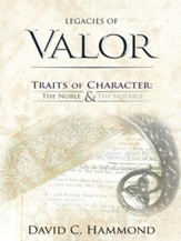 Legacies of Valor: Traits of Character: The Noble & The Notable - eBook