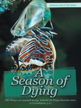 A Season of Dying: Old things are passed away; behold all things become new. 2 Corinthians 5:17 - eBook