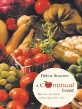A Continual Feast: Recipes for Food, Inspiratation for Life - eBook