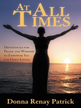 At All Times: Devotionals for Praise and Worship to Empower You for Daily Living - eBook