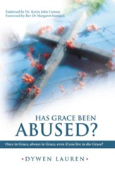 Has Grace Been Abused?: Once in Grace, always in Grace, even if you live in dis-Grace? - eBook