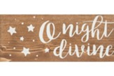 O Night Divine Stick Plaque