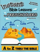 Instant Bible Lessons for Preschoolers: A to Z Thru the Bible - PDF Download [Download]