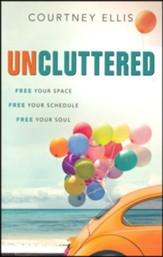 Uncluttered: Free Your Space, Free Your Schedule, Free  Your Soul [Download]
