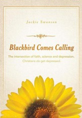 Blackbird Comes Calling: The intersection of faith, science and depression. Christians do get depressed. - eBook