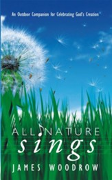 All Nature Sings: An Outdoor Companion for Celebrating God's Creation - eBook