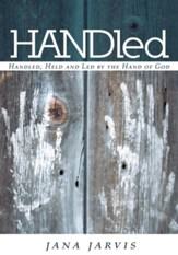 HANDled: Handled, Held and Led by the Hand of God - eBook