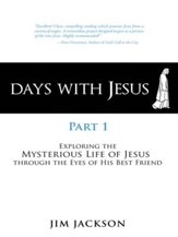 Days with Jesus Part 1: Exploring the Mysterious Life of Jesus through the Eyes of His Best Friend - eBook