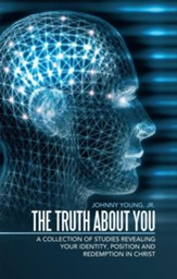 The Truth About You: A Collection of Studies Revealing your Identity, Position and Redemption IN Christ - eBook
