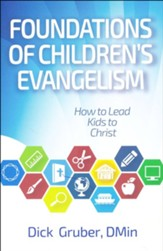 Foundations of Children's Evangelism: How to Lead Kids to Christ