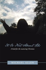 It Is Not About Us: A book for the maturing Christian - eBook