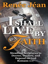 I Shall Live by Faith: Steadfast Scriptures to Decree, Declare, and Depend on God - eBook
