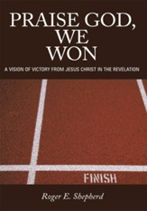 Praise God, We Won: A Vision of Victory From Jesus Christ in the Revelation - eBook