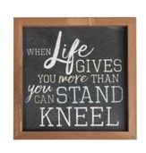 When Life Gives You More Than You Can Stand, Kneel Framed Art