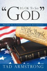 It's OK To Say God: Prelude to a Constitutional Renaissance - eBook