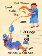 Lord Make Me Just a Drop of Oil: Not the Whole Can - eBook