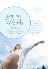 Leaping in the Womb: Ten Biblical Mothering Characteristic Traits to Acquire - eBook