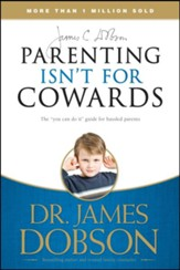 Parenting Isn't For Cowards: The 'You Can Do It' Guide for Hassled Parents from America's Best-Loved Family Advocate - Slightly Imperfect