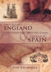 PROTESTANT ENGLAND AND CATHOLIC SPAIN: Two Nations Molded by Religion, and their Impact on America - eBook