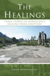The Healings: Three Stories of Miraculous Healing from Scripture - eBook