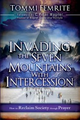 Invading the Seven Mountains With Intercession: How to Reclaim Society Through Prayer - eBook