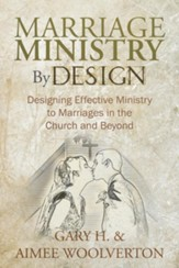 Marriage Ministry By Design: Designing Effective Ministry to Marriages in the Church and Beyond - eBook