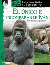El unico e incomparable Ivan (The One and Only Ivan): An Instructional Guide for Literatur: An Instructional Guide for Literature - PDF Download [Download]