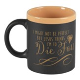 I Might Not Be Perfect But Jesus Thinks I'm To Die For Chalkboard Mug