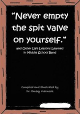 Never Empty the Spit Valve on Yourself.: And Other Life Lessons Learned in Middle School Band - eBook