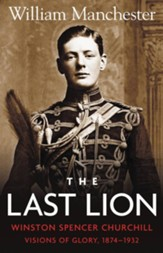 The Last Lion: Volume 1: Winston Churchill: Visions of Glory, 1874 - 1932 - eBook