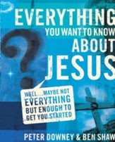 Everything You Want to Know about Jesus: Well ... Maybe Not Everything but Enough to Get You Started - eBook