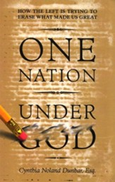One Nation Under God: How The Left is Trying To Erase What Made us Great