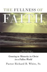 The Fullness of Faith: Growing to Maturity in Christ in a Fallen World - eBook
