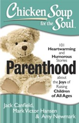 Chicken Soup for the Soul: Parenthood: 101 Heartwarming and Humorous Stories about the Joys of Raising Children of All Ages - eBook