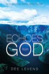 Echoes from God: For Growing Deep, Growing Strong in the Faith - eBook