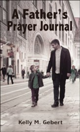 Father's Prayer Journal: Leading your child's spiritual journey