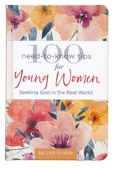 100 Need-to-Know Tips for Young Women: Seeking God in the Real World