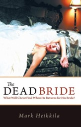 The Dead Bride: What Will Christ Find When He Returns for His Bride? - eBook