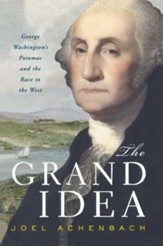 The Grand Idea: George Washington's Potomac & the Race  to the West
