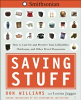 Saving Stuff: How to Care for & Preserve Your Collect- ibles, Heirlooms & Other Prized Possessions