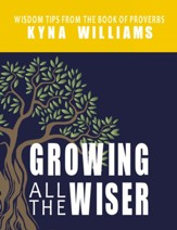 Growing All the Wiser: Wisdom Tips from the Book of Proverbs