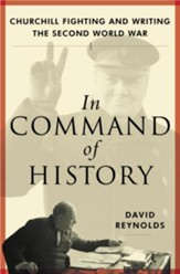 In Command of History: Churchill Fighting and Writing the Second World War - eBook