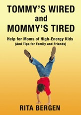 Tommy's Wired and Mommy's Tired: Help for Moms of High-Energy Kids (And Tips for Family and Friends)